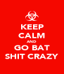 KEEP CALM AND GO BAT SHIT CRAZY - Personalised Poster A4 size