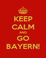 KEEP CALM AND GO BAYERN! - Personalised Poster A4 size