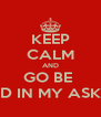 KEEP CALM AND GO BE  MAD IN MY ASK.FM - Personalised Poster A4 size