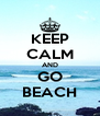 KEEP CALM AND GO BEACH - Personalised Poster A4 size