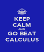 KEEP CALM AND GO BEAT CALCULUS - Personalised Poster A4 size