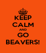 KEEP CALM AND GO BEAVERS! - Personalised Poster A4 size