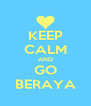 KEEP CALM AND GO BERAYA - Personalised Poster A4 size