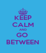 KEEP CALM AND GO  BETWEEN - Personalised Poster A4 size