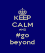 KEEP CALM AND #go beyond - Personalised Poster A4 size