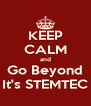 KEEP CALM and Go Beyond It's STEMTEC - Personalised Poster A4 size