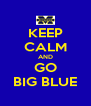 KEEP CALM AND GO BIG BLUE - Personalised Poster A4 size