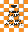 KEEP CALM AND GO BIG ORANGE - Personalised Poster A4 size