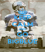 KEEP CALM AND GO BIGBLUE - Personalised Poster A4 size