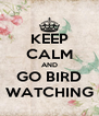 KEEP CALM AND GO BIRD WATCHING - Personalised Poster A4 size