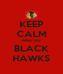 KEEP CALM AND GO BLACK HAWKS - Personalised Poster A4 size
