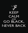 KEEP CALM AND GO BLACK, NEVER BACK - Personalised Poster A4 size