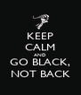 KEEP CALM AND GO BLACK, NOT BACK - Personalised Poster A4 size