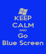 KEEP CALM AND Go Blue Screen - Personalised Poster A4 size