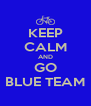 KEEP CALM AND GO BLUE TEAM - Personalised Poster A4 size
