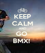 KEEP CALM AND GO  BMX!  - Personalised Poster A4 size
