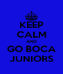 KEEP CALM AND GO BOCA JUNIORS - Personalised Poster A4 size