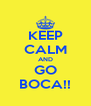 KEEP CALM AND GO BOCA!! - Personalised Poster A4 size