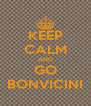 KEEP CALM AND GO BONVICINI - Personalised Poster A4 size