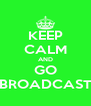 KEEP CALM AND GO BROADCAST - Personalised Poster A4 size