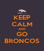 KEEP CALM AND GO BRONCOS - Personalised Poster A4 size