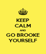 KEEP CALM AND GO BROOKE YOURSELF - Personalised Poster A4 size