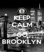 KEEP CALM AND GO BROOKLYN - Personalised Poster A4 size