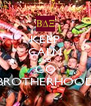 KEEP CALM AND GO BROTHERHOOD - Personalised Poster A4 size