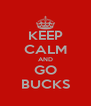 KEEP CALM AND GO BUCKS - Personalised Poster A4 size