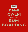 KEEP CALM AND GO BUM BOARDING - Personalised Poster A4 size