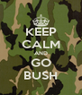 KEEP CALM AND GO BUSH - Personalised Poster A4 size