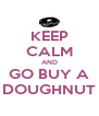 KEEP CALM AND GO BUY A DOUGHNUT - Personalised Poster A4 size
