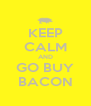 KEEP CALM AND GO BUY BACON - Personalised Poster A4 size