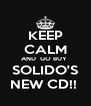 KEEP CALM AND  GO BUY  SOLIDO'S NEW CD!!  - Personalised Poster A4 size
