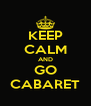 KEEP CALM AND GO CABARET - Personalised Poster A4 size