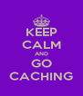 KEEP CALM AND GO CACHING - Personalised Poster A4 size