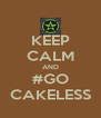 KEEP CALM AND #GO CAKELESS - Personalised Poster A4 size