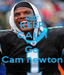 KEEP CALM AND Go Cam newton - Personalised Poster A4 size