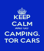KEEP CALM AND GO CAMPING. TOR CARS - Personalised Poster A4 size