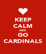 KEEP CALM AND GO CARDINALS - Personalised Poster A4 size