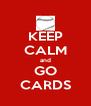 KEEP CALM and GO CARDS - Personalised Poster A4 size