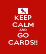 KEEP CALM AND GO CARDS!! - Personalised Poster A4 size
