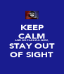 KEEP CALM AND GO CAREFUL NOW, STAY OUT OF SIGHT - Personalised Poster A4 size
