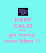 KEEP CALM AND go carzy  over bbm !! - Personalised Poster A4 size