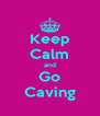 Keep Calm and Go Caving - Personalised Poster A4 size