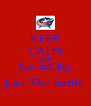 KEEP CALM AND Go #CBJs Join The Battle - Personalised Poster A4 size