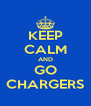 KEEP CALM AND GO CHARGERS - Personalised Poster A4 size