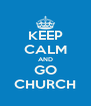 KEEP CALM AND GO CHURCH - Personalised Poster A4 size