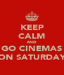 KEEP CALM AND GO CINEMAS ON SATURDAY - Personalised Poster A4 size