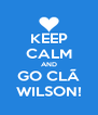 KEEP CALM AND GO CLÃ WILSON! - Personalised Poster A4 size